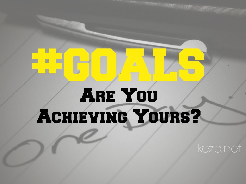 #GOALS Are You Achieving Yours?