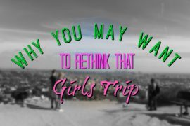 Why You May Want to Rethink That Girls Trip + Tips for Planning Group Travel
